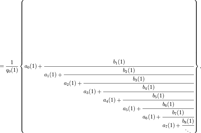 = \frac{1}{q_0(1)} \left\{ a_0(1) + \cfrac{b_1(1)}{a_1(1) + \cfrac{b_2(1)}{a_2(1) + \cfrac{b_3(1)}{a_3(1) + \cfrac{b_4(1)}{a_4(1) + \cfrac{b_5(1)}{a_5(1) + \cfrac{b_6(1)}{a_6(1) + \cfrac{b_7(1)}{a_7(1) + \cfrac{b_8(1)}{\ddots}}}}}}}} \right\}, \,